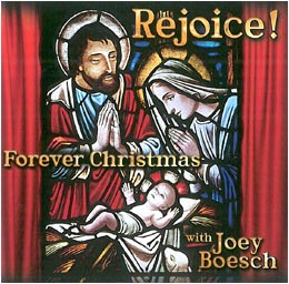 Rejoice! Forever Christmas<br />           	with Joey Boesch